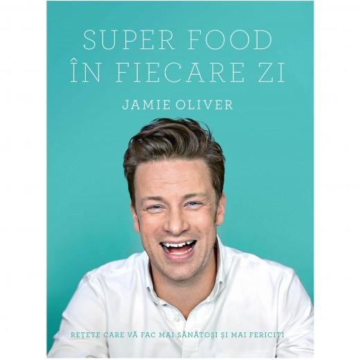 Carte Super Food in fiecare zi - Jamie Oliver