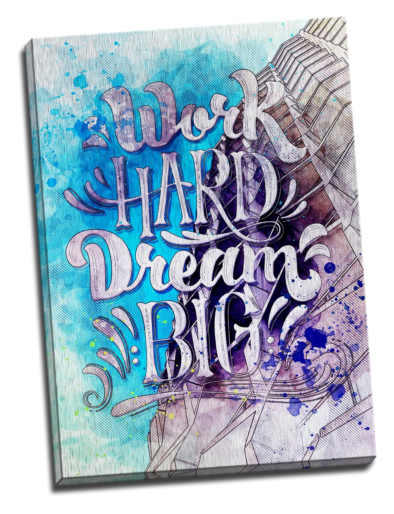 Tablou din aluminiu striat Work Hard Dream Big